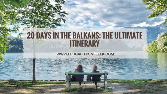Photos of 20 days in The Balkans: The Ultimate Itinerary | Frugality on Fleek 1/1 by Frugality On Fleek