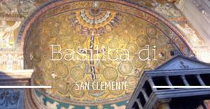 The Basilica di San Clemente, more than just a church