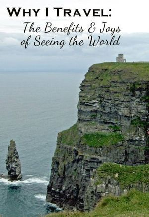 Why I travel: The benefits and joys of seeing the world