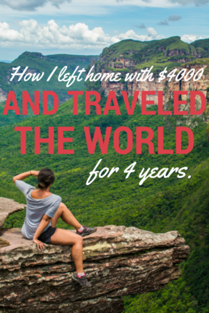 How I Left Home with $4000 and Traveled for 4 Years