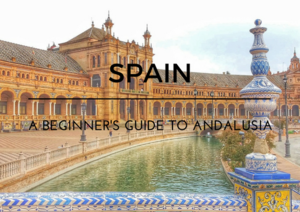 Spain: a beginner's guide to Andalusia